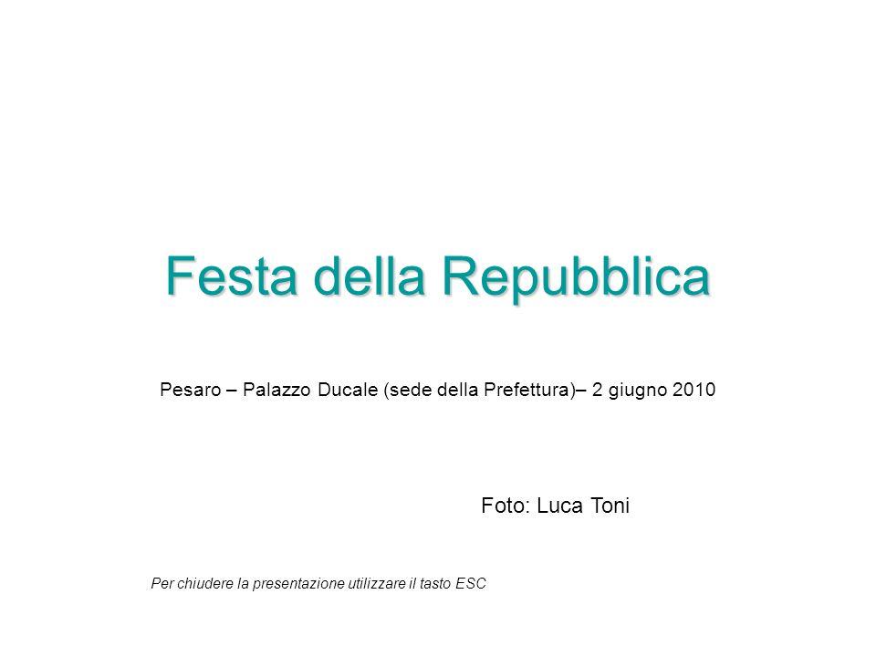 Festa della Repubblica Pesaro – Palazzo Ducale (sede della Prefettura)– 2 giugno 2010 Foto: Luca Toni Per chiudere la presentazione utilizzare il tast