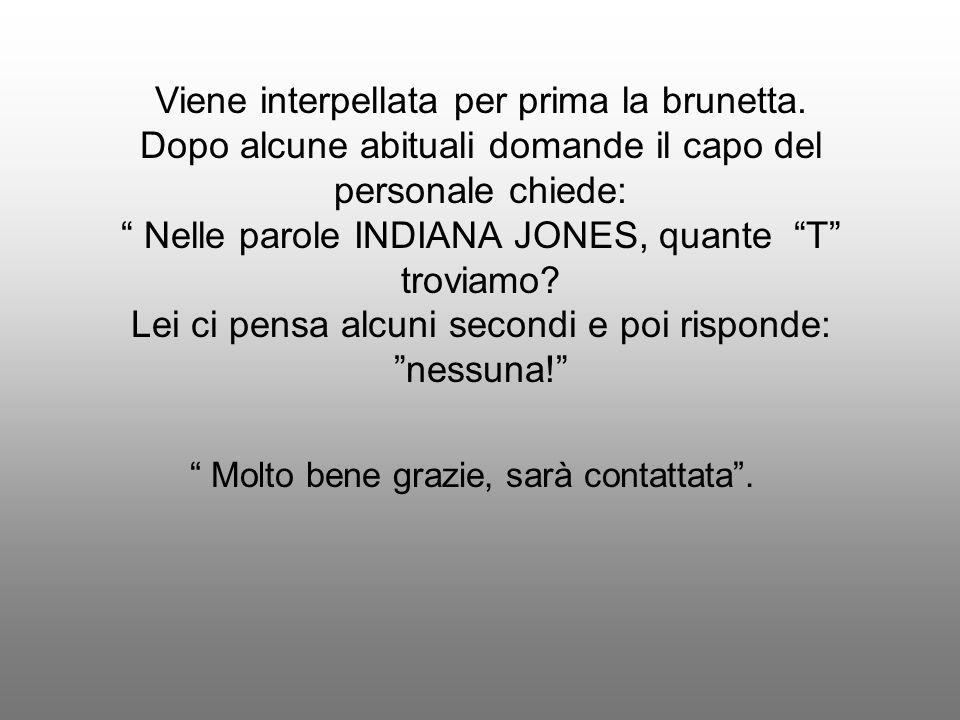 Colloquio di lavoro Una Brunetta, una Rossa e una Bionda Si presentano per un colloquio di lavoro: