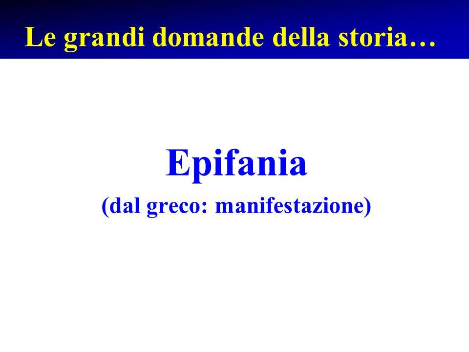 Le grandi domande della storia… Epifania (dal greco: manifestazione)