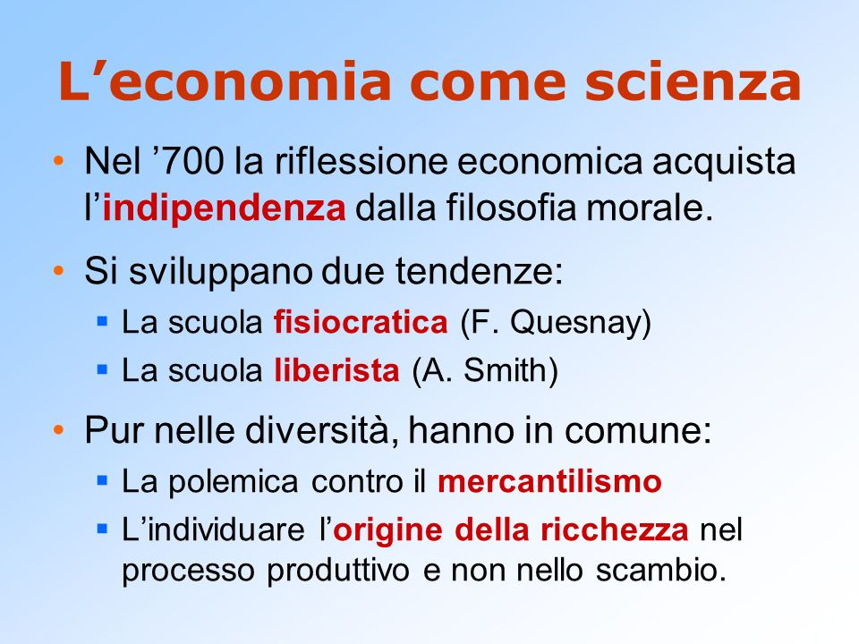 Leconomia come scienza Nel 700 la riflessione economica acquista lindipendenza dalla filosofia morale.