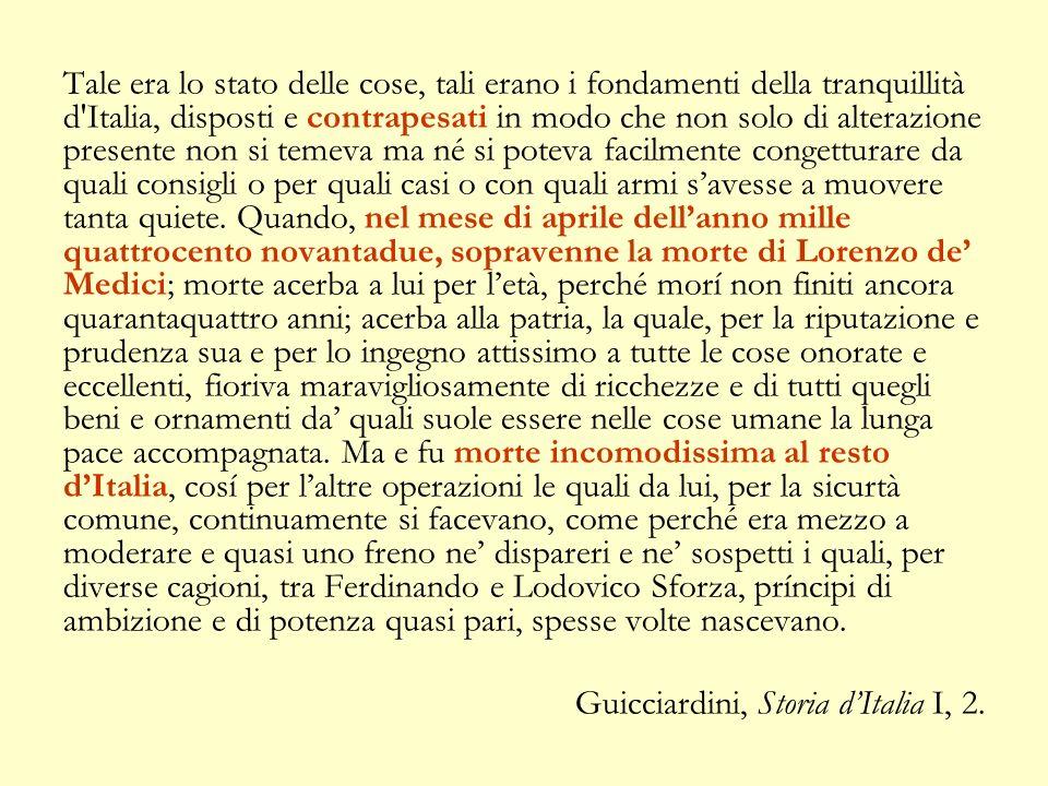 Tale era lo stato delle cose, tali erano i fondamenti della tranquillità d'Italia, disposti e contrapesati in modo che non solo di alterazione present