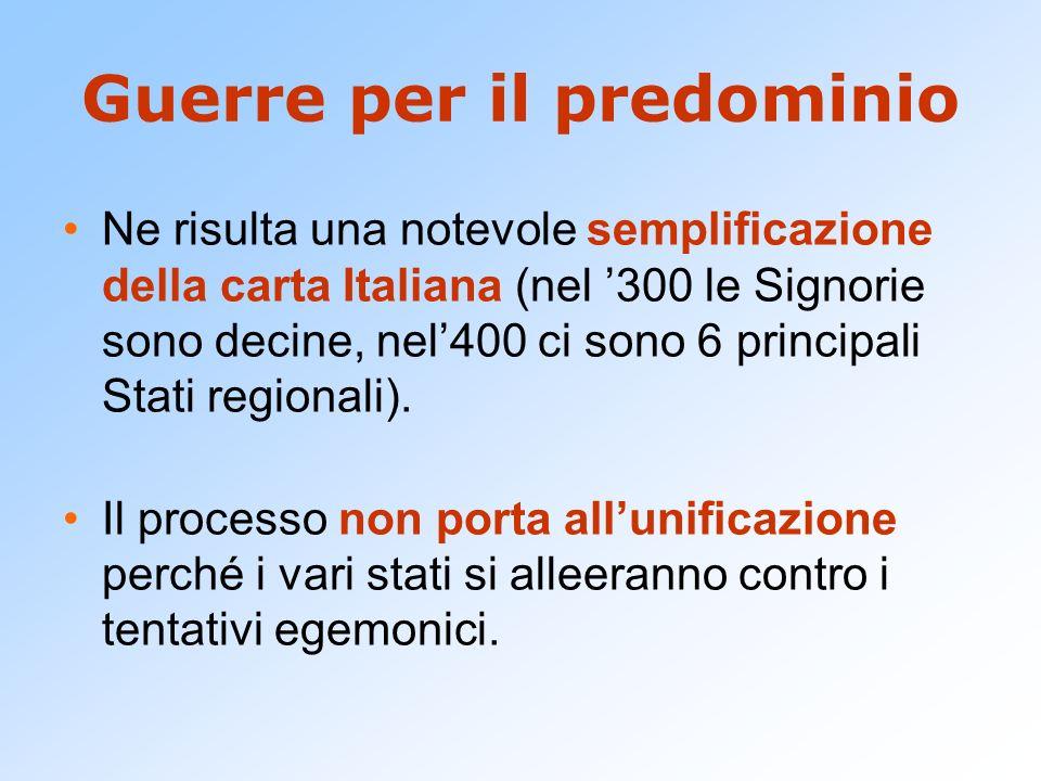 Guerre per il predominio Ne risulta una notevole semplificazione della carta Italiana (nel 300 le Signorie sono decine, nel400 ci sono 6 principali St