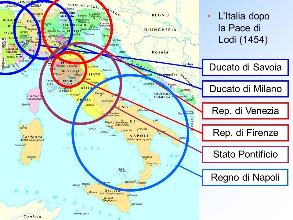 LItalia dopo la Pace di Lodi (1454) Ducato di Savoia Ducato di Milano Rep. di Venezia Rep. di Firenze Stato Pontificio Regno di Napoli