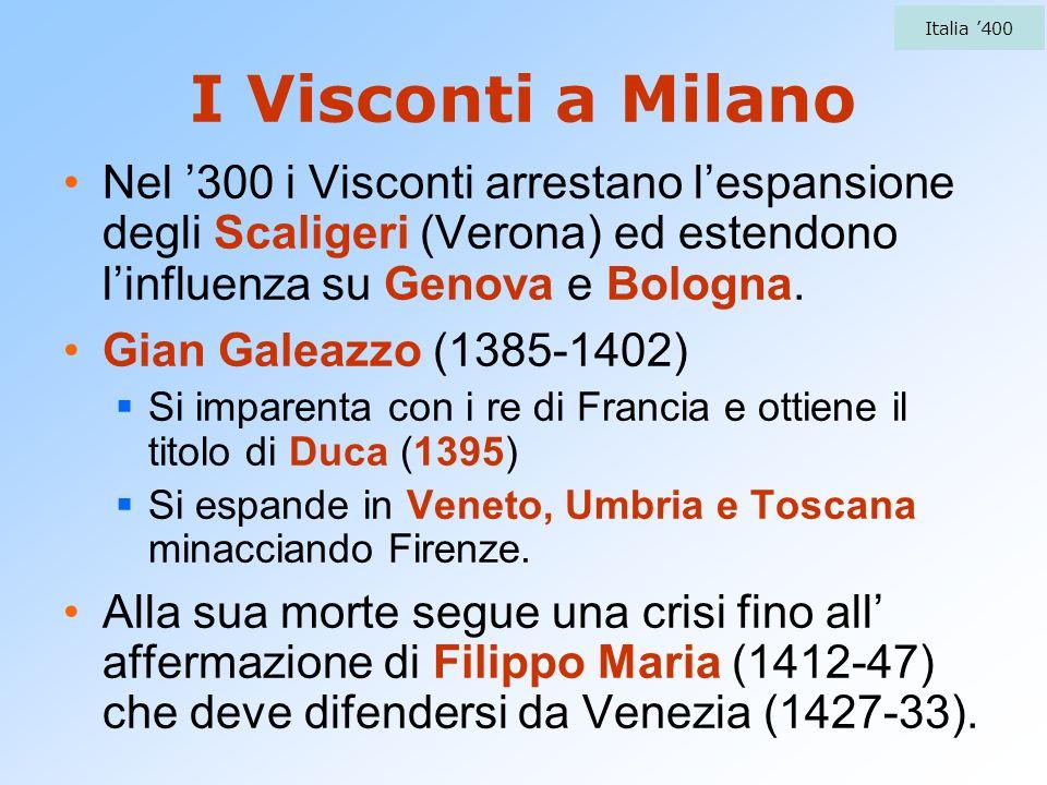 I Visconti a Milano Nel 300 i Visconti arrestano lespansione degli Scaligeri (Verona) ed estendono linfluenza su Genova e Bologna. Gian Galeazzo (1385