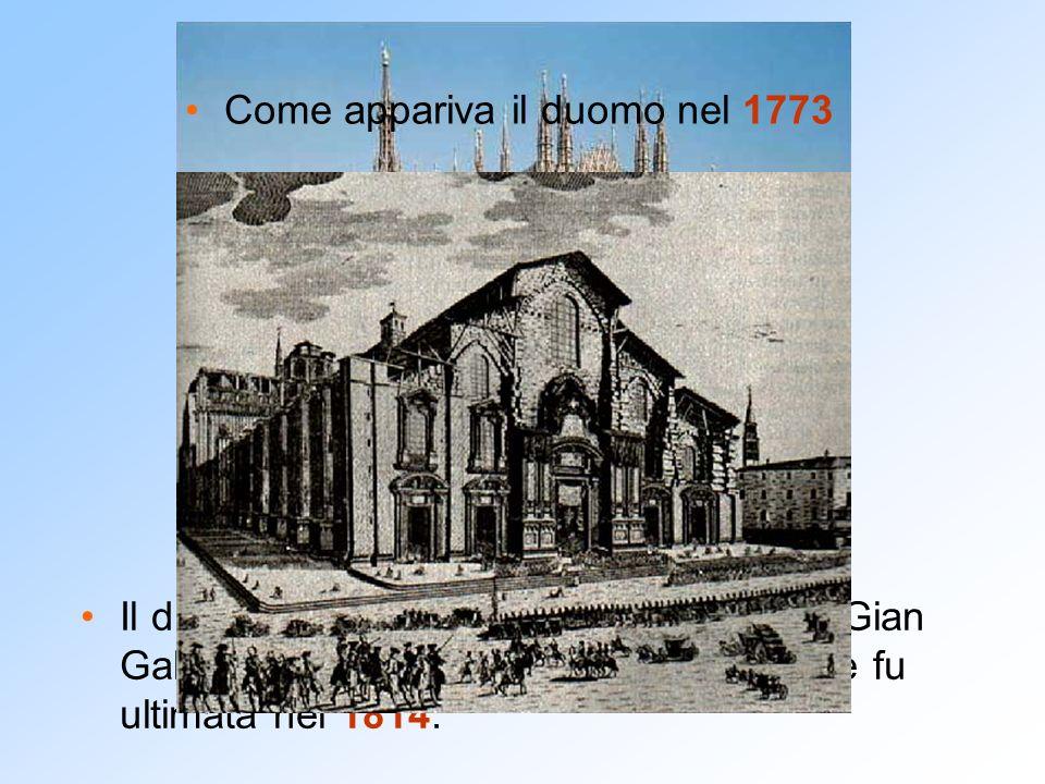 Il duomo di Milano fu iniziato ai tempi di Gian Galeazzo Visconti (1386). La costruzione fu ultimata nel 1814. Come appariva il duomo nel 1773