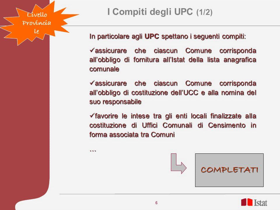 6 6 In particolare agli UPC spettano i seguenti compiti: assicurare che ciascun Comune corrisponda allobbligo di fornitura allIstat della lista anagra
