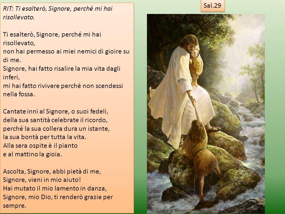 Sal.29 RIT: Ti esalterò, Signore, perché mi hai risollevato. Ti esalterò, Signore, perché mi hai risollevato, non hai permesso ai miei nemici di gioir