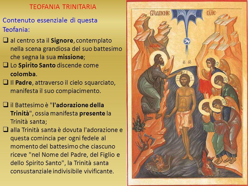 TEOFANIA TRINITARIA Contenuto essenziale di questa Teofania: al centro sta il Signore, contemplato nella scena grandiosa del suo battesimo che segna l