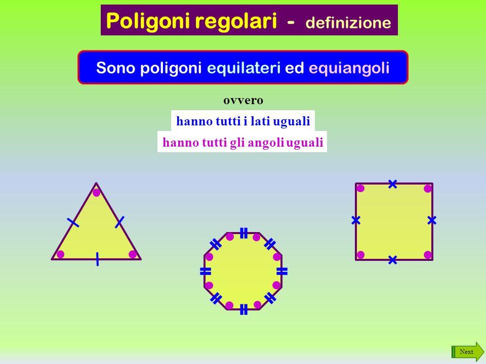 ovvero hanno tutti i lati uguali hanno tutti gli angoli uguali Sono poligoni equilateri ed equiangoli Next Poligoni regolari - definizione