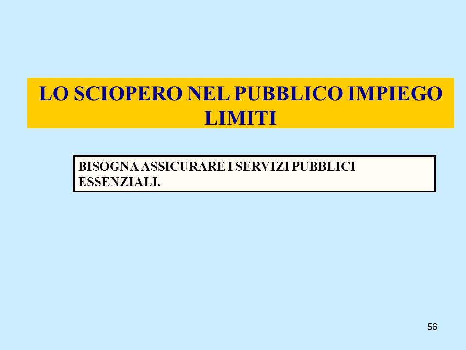 56 LO SCIOPERO NEL PUBBLICO IMPIEGO LIMITI BISOGNA ASSICURARE I SERVIZI PUBBLICI ESSENZIALI.