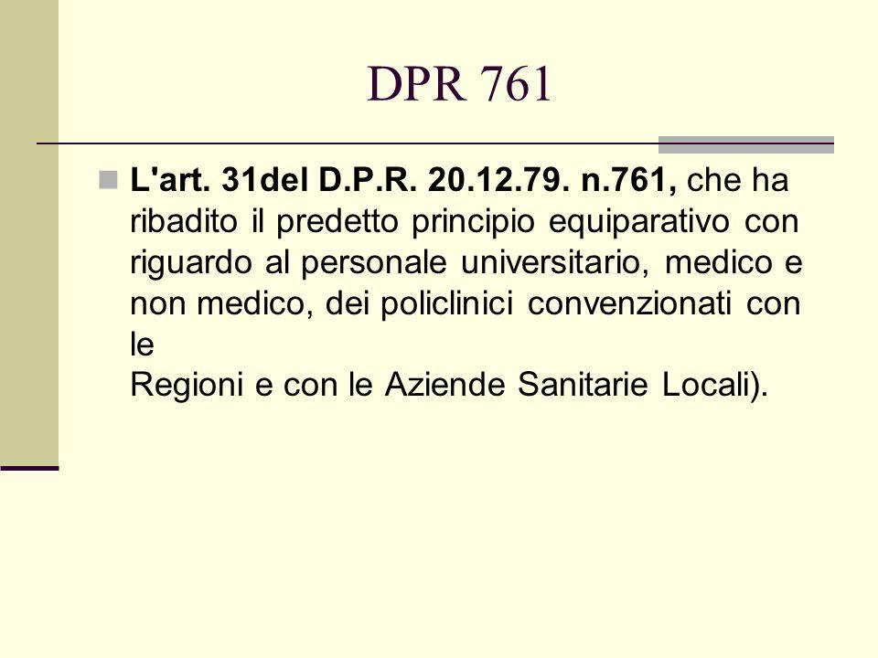 DPR 761 L'art. 31del D.P.R. 20.12.79. n.761, che ha ribadito il predetto principio equiparativo con riguardo al personale universitario, medico e non