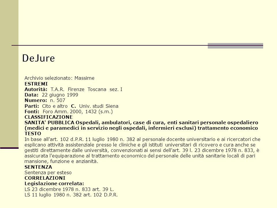 Archivio selezionato: Massime ESTREMI Autorità: T.A.R. Firenze Toscana sez. I Data: 22 giugno 1999 Numero: n. 507 Parti: Cito e altro C. Univ. studi S