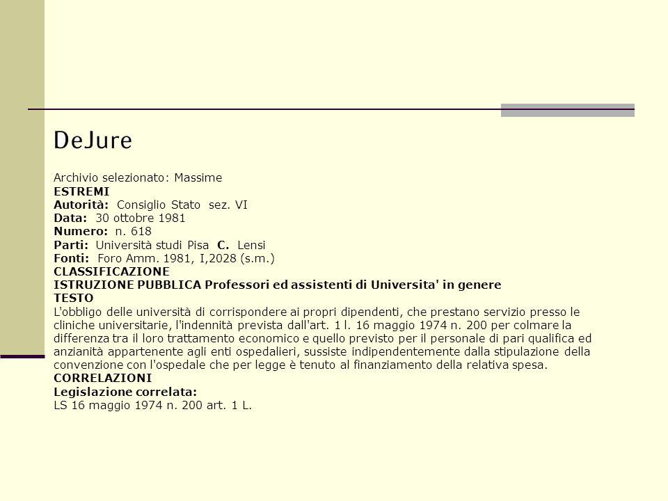 Archivio selezionato: Massime ESTREMI Autorità: Consiglio Stato sez. VI Data: 30 ottobre 1981 Numero: n. 618 Parti: Università studi Pisa C. Lensi Fon