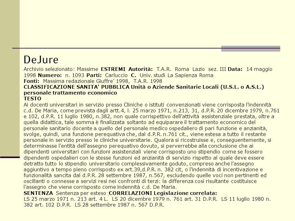 Archivio selezionato: Massime ESTREMI Autorità: T.A.R. Roma Lazio sez. III Data: 14 maggio 1998 Numero: n. 1093 Parti: Carluccio C. Univ. studi La Sap