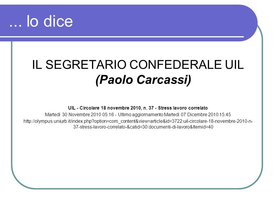 ... lo dice IL SEGRETARIO CONFEDERALE UIL (Paolo Carcassi) UIL - Circolare 18 novembre 2010, n. 37 - Stress lavoro correlato Martedì 30 Novembre 2010