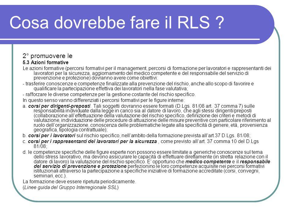 Cosa dovrebbe fare il RLS ? 2° promuovere le 5.3 Azioni formative Le azioni formative (percorsi formativi per il management, percorsi di formazione pe