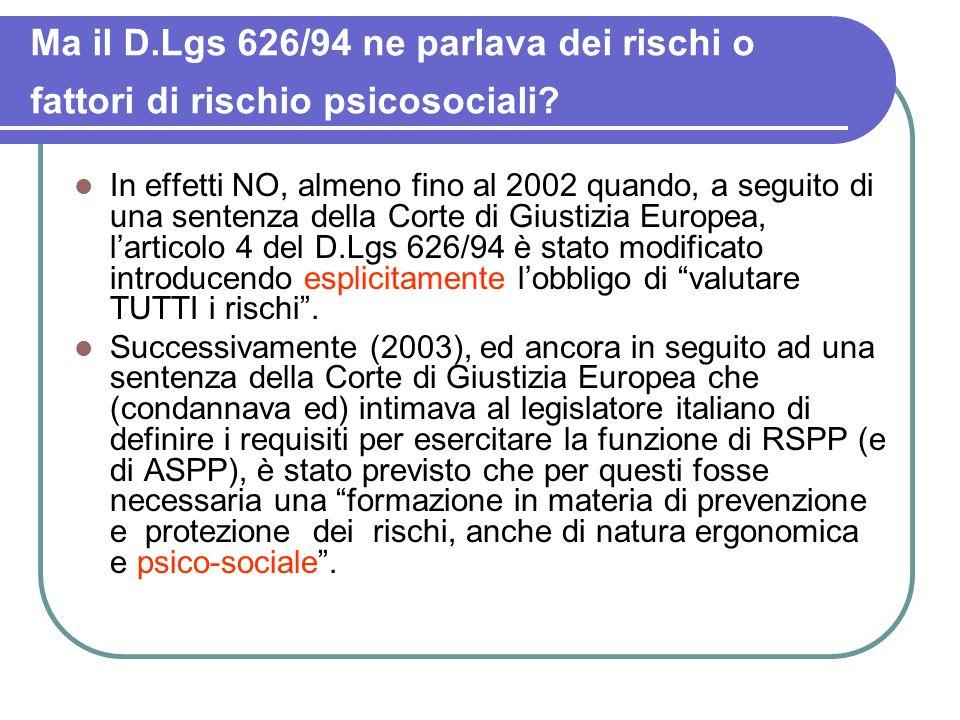 Ma il D.Lgs 626/94 ne parlava dei rischi o fattori di rischio psicosociali? In effetti NO, almeno fino al 2002 quando, a seguito di una sentenza della