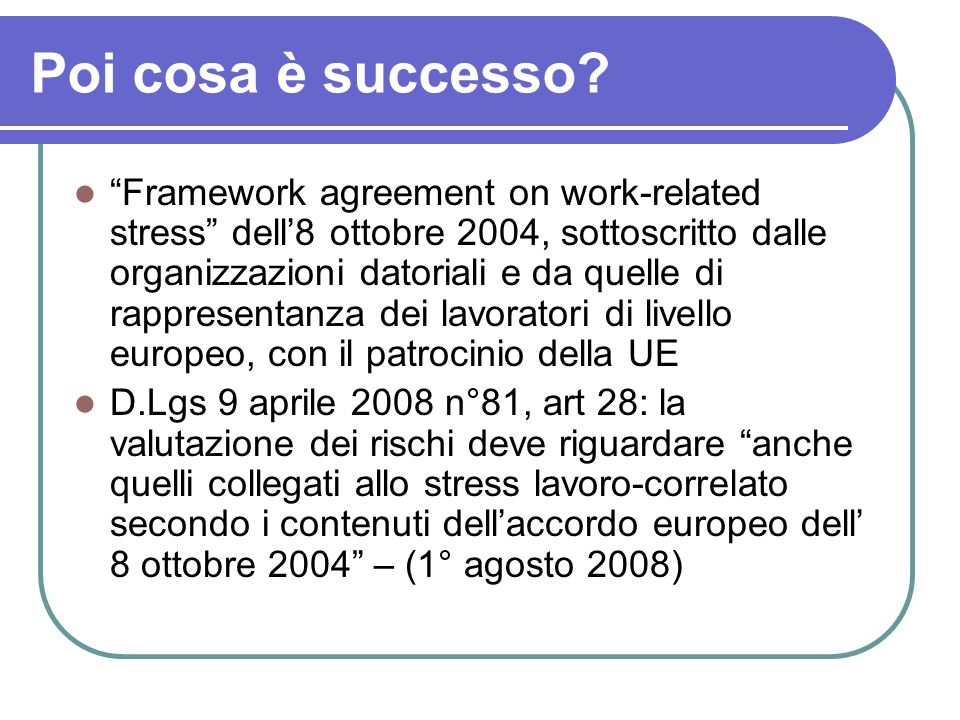 Poi cosa è successo? Framework agreement on work-related stress dell8 ottobre 2004, sottoscritto dalle organizzazioni datoriali e da quelle di rappres