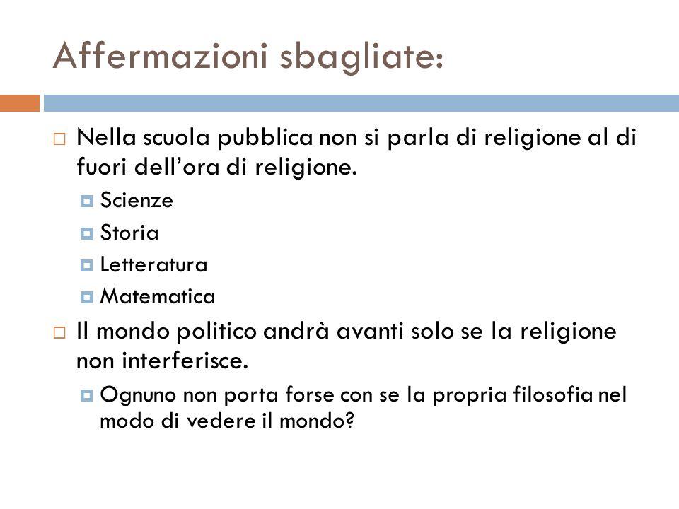 Affermazioni sbagliate: Nella scuola pubblica non si parla di religione al di fuori dellora di religione. Scienze Storia Letteratura Matematica Il mon