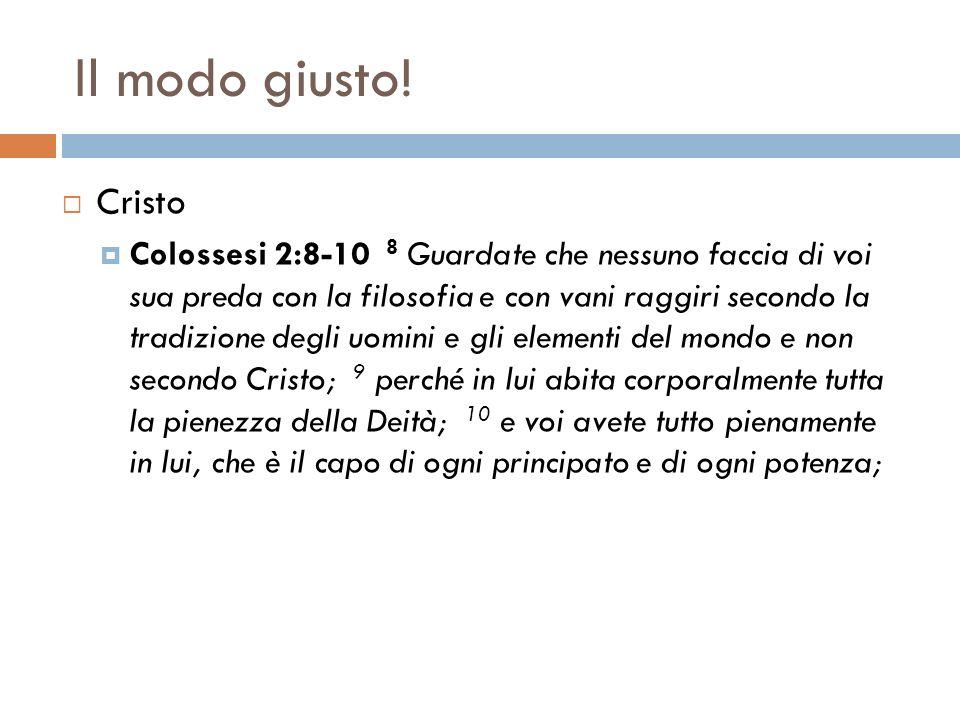Il modo giusto! Cristo Colossesi 2:8-10 8 Guardate che nessuno faccia di voi sua preda con la filosofia e con vani raggiri secondo la tradizione degli