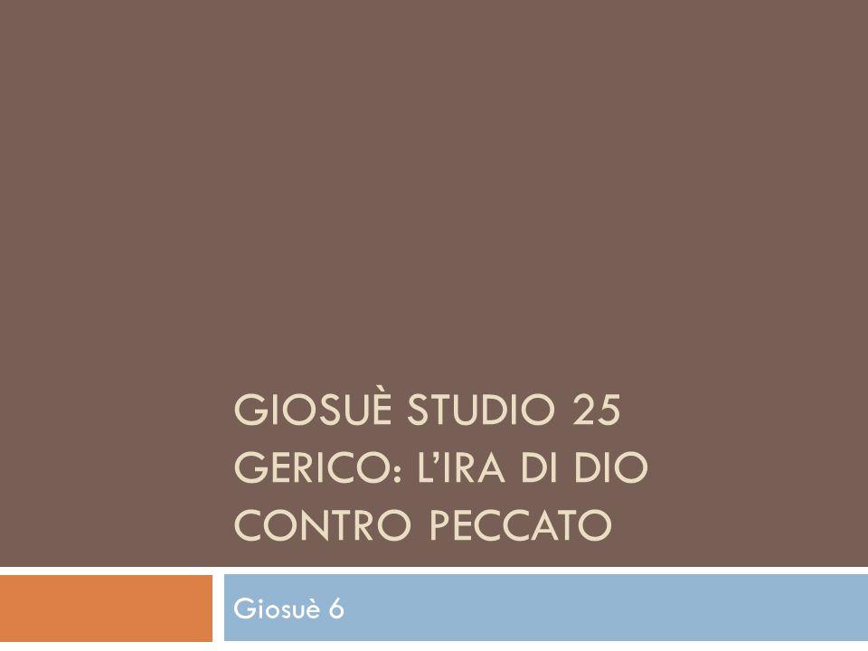 GIOSUÈ STUDIO 25 GERICO: LIRA DI DIO CONTRO PECCATO Giosuè 6