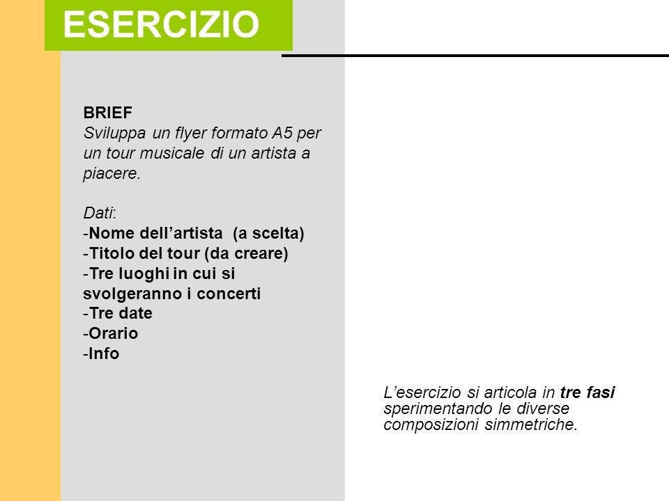 BRIEF Sviluppa un flyer formato A5 per un tour musicale di un artista a piacere. Dati: -Nome dellartista (a scelta) -Titolo del tour (da creare) -Tre