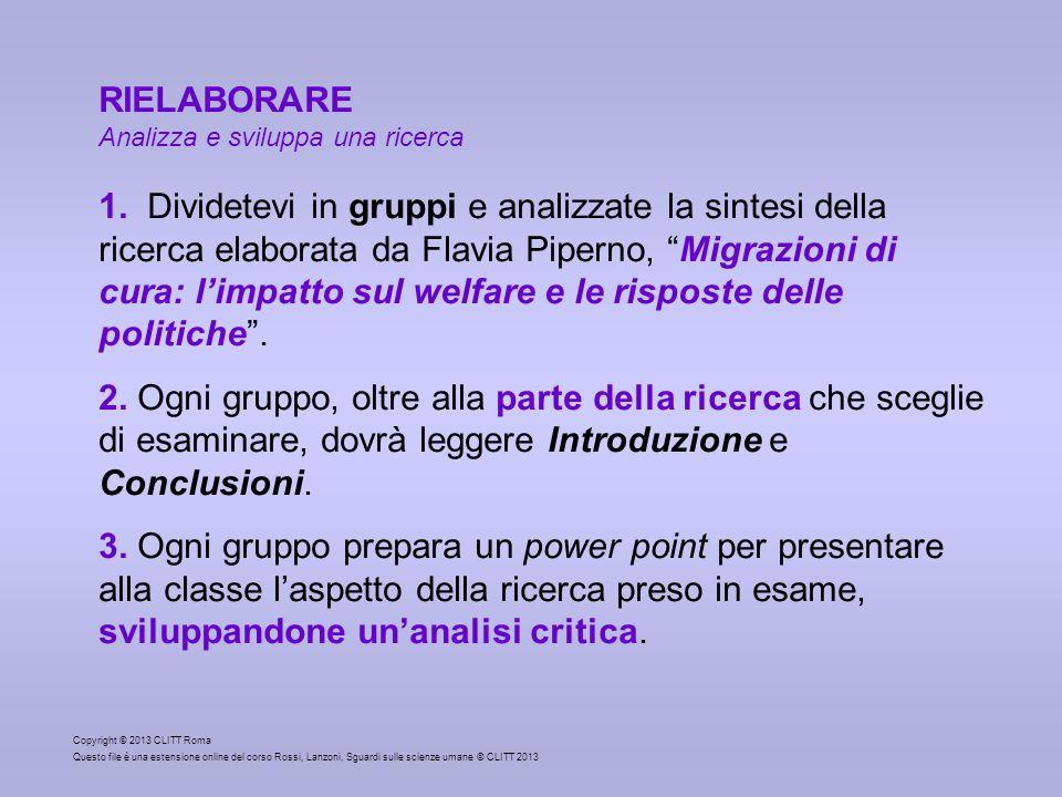 RIELABORARE Analizza e sviluppa una ricerca 1. Dividetevi in gruppi e analizzate la sintesi della ricerca elaborata da Flavia Piperno, Migrazioni di c