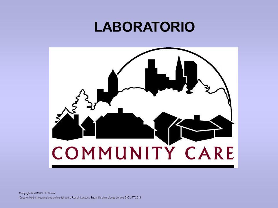 Copyright © 2013 CLITT Roma Questo file è una estensione online del corso Rossi, Lanzoni, Sguardi sulle scienze umane © CLITT 2013 LABORATORIO Community care