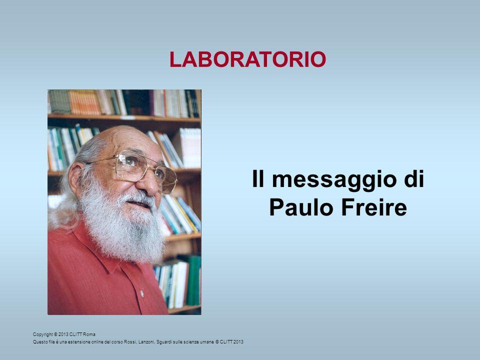 LABORATORIO Il messaggio di Paulo Freire Copyright © 2013 CLITT Roma Questo file è una estensione online del corso Rossi, Lanzoni, Sguardi sulle scien