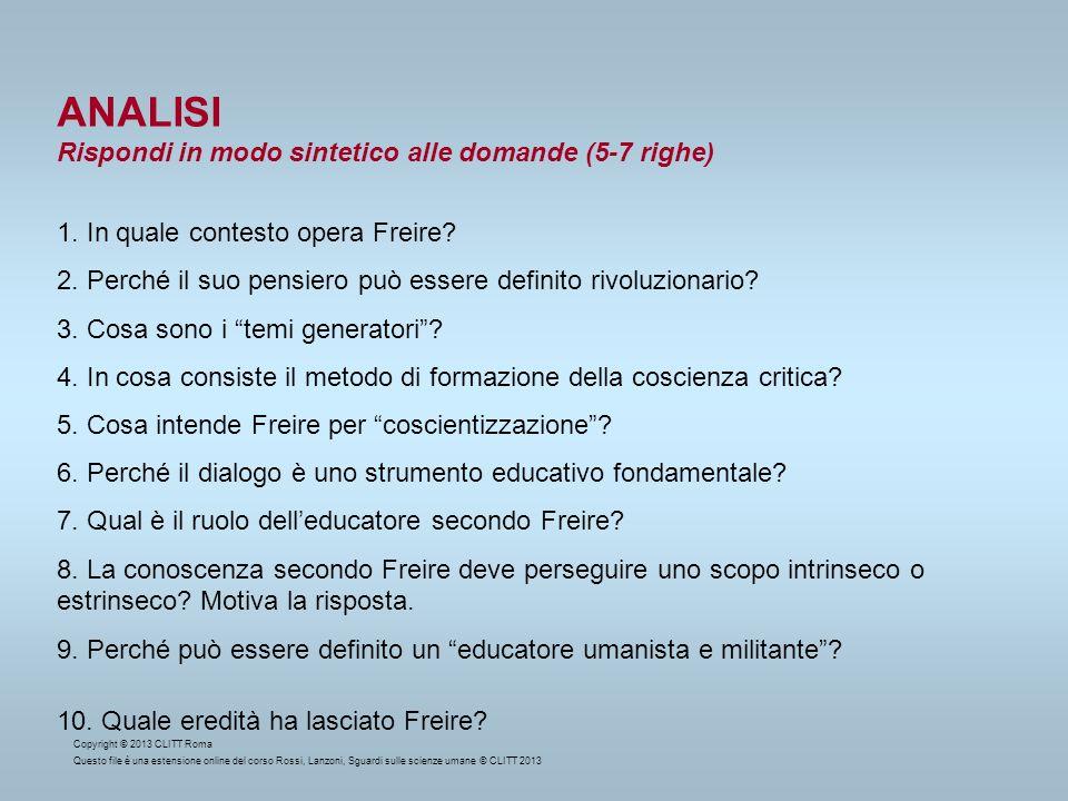 ANALISI Rispondi in modo sintetico alle domande (5-7 righe) 1. In quale contesto opera Freire? 2. Perché il suo pensiero può essere definito rivoluzio