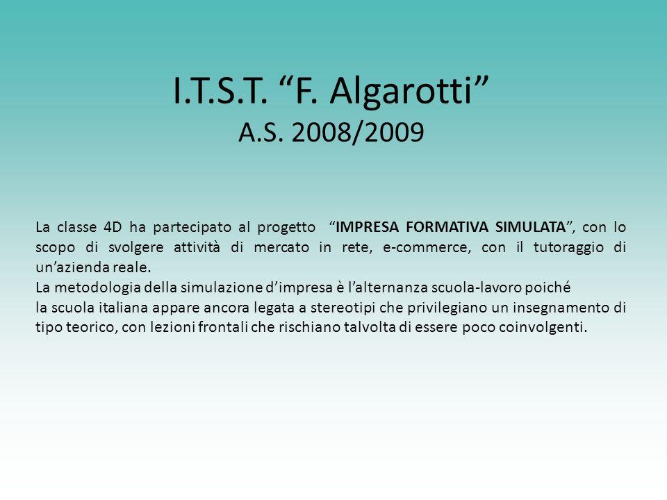I.T.S.T. F. Algarotti A.S. 2008/2009 La classe 4D ha partecipato al progetto IMPRESA FORMATIVA SIMULATA, con lo scopo di svolgere attività di mercato