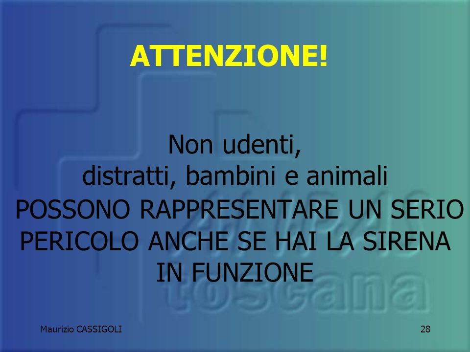 Maurizio CASSIGOLI27 Intraprendendo un servizio urgente distituto, che comporti lomissione delle norme del C.d.S. i dispositivi devono essere usati se