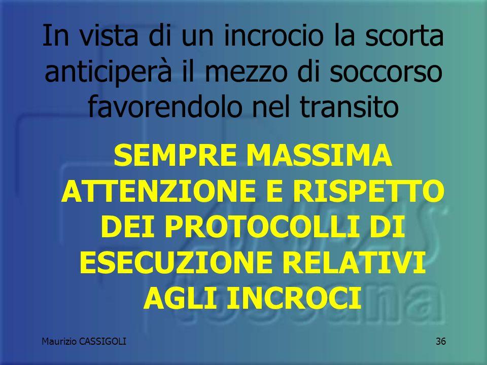Maurizio CASSIGOLI35 Il mezzo scortato dovrà mantenere più costante possibile la velocità precedentemente scelta in base ai parametri di sicurezza e alla patologia del trasportato