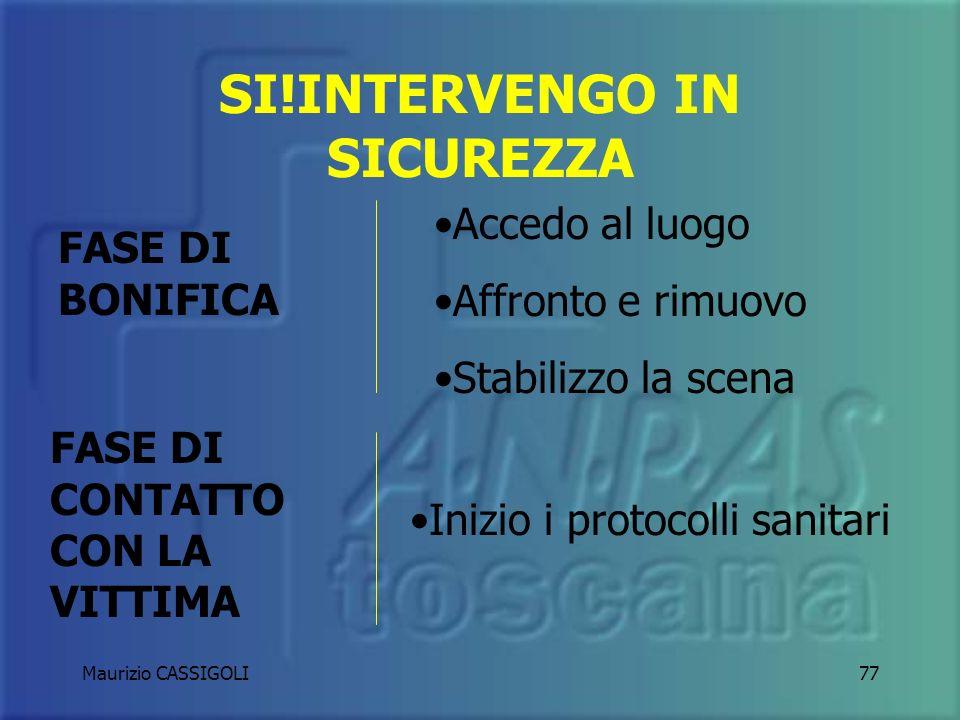 Maurizio CASSIGOLI76 Approccio in sicurezza scenari dintervento POSIZIONAMENTO 3P G.A.S. Guardo-Ascolto-Segnalo INTERVENGO IN SICUREZZA SI NO
