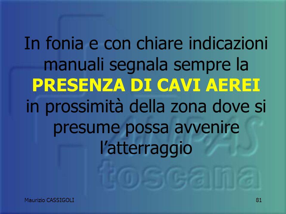 Maurizio CASSIGOLI80 Per una rapida individuazione dallelicottero: NON NASCONDERE IL MEZZO DI SOCCORSO ED USA I FUMOGENI