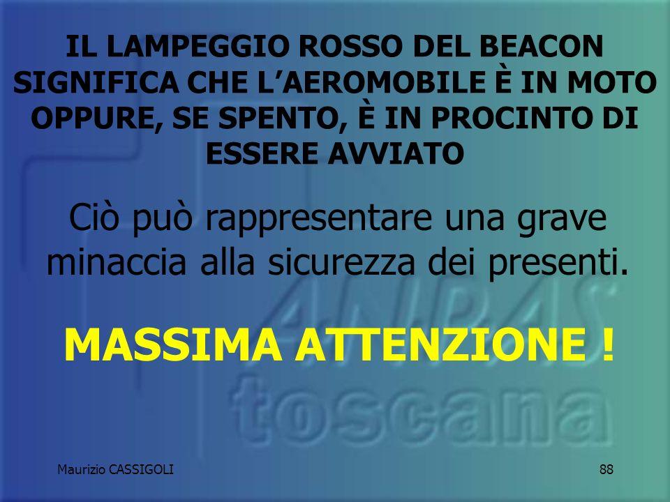 Maurizio CASSIGOLI87 ATTENZIONE AL BEACON e un lampeggiante rosso posto quasi sempre nel punto più alto dellaeromobile