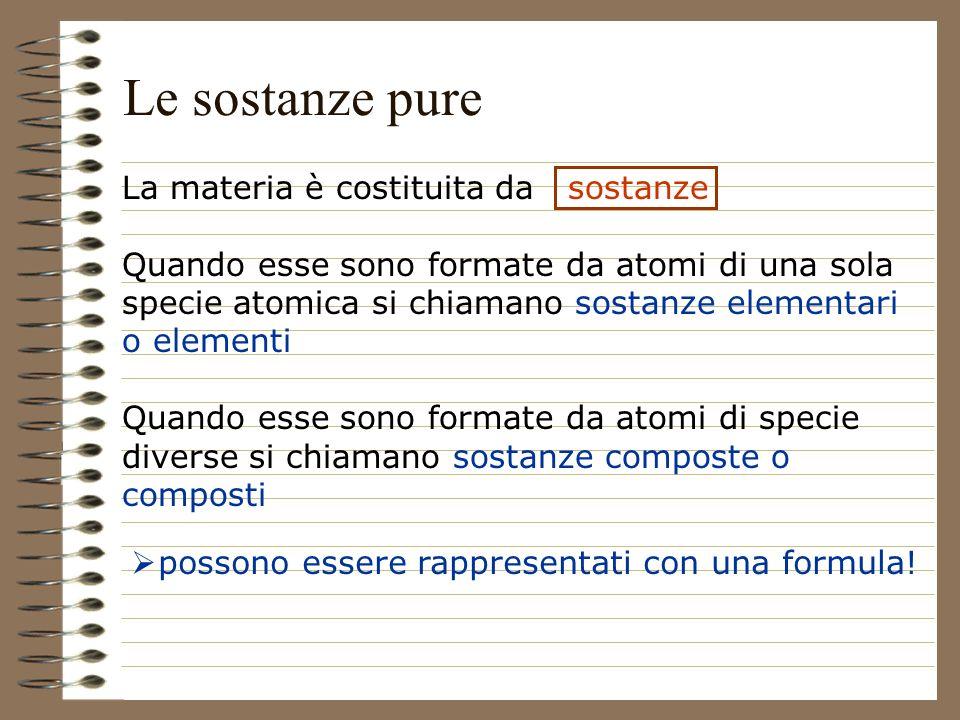 La materia è costituita da sostanze Quando esse sono formate da atomi di una sola specie atomica si chiamano sostanze elementari o elementi Quando ess