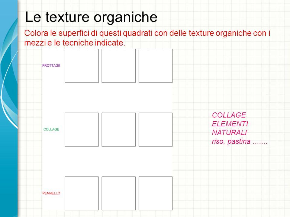 Le texture organiche Colora le superfici di questi quadrati con delle texture organiche con i mezzi e le tecniche indicate.