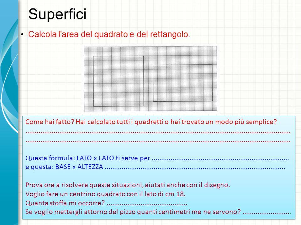 Superfici Calcola l area del quadrato e del rettangolo.