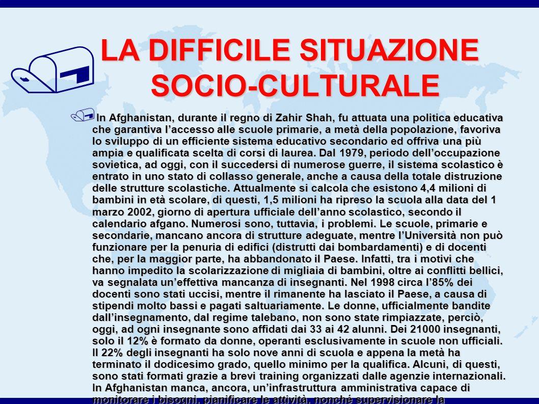 / IL SISTEMA SCOLASTICO AFGANO 1. LA DIFFICILE SITUAZIONE SOCIO-CULTURALE 2. L'ISTRUZIONE FEMMINILE 3. LE STRUTTURE SCOLASTICHE 4. L'ATTUALE SISTEMA S