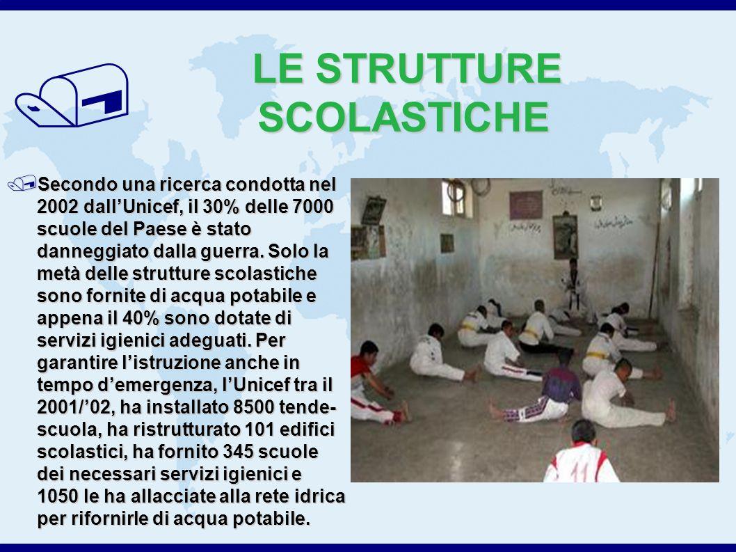 / LE STRUTTURE SCOLASTICHE Secondo una ricerca condotta nel 2002 dallUnicef, il 30% delle 7000 scuole del Paese è stato danneggiato dalla guerra.
