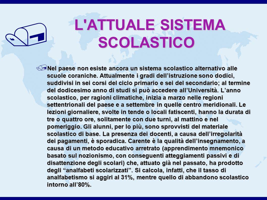 / L ATTUALE SISTEMA SCOLASTICO Nel paese non esiste ancora un sistema scolastico alternativo alle scuole coraniche.