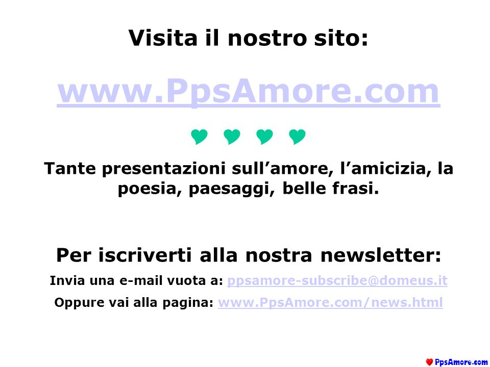 Visita il nostro sito: www.PpsAmore.com Tante presentazioni sullamore, lamicizia, la poesia, paesaggi, belle frasi. Per iscriverti alla nostra newslet