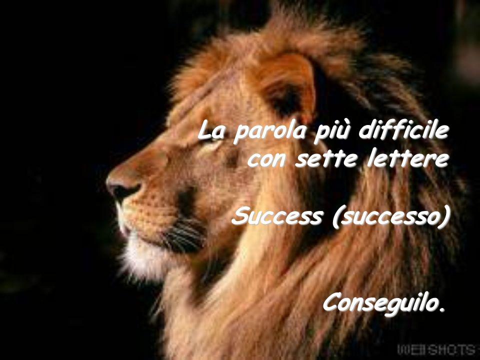 La parola più difficile con sette lettere Success (successo) Conseguilo.