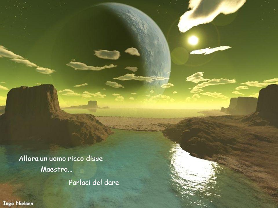 Allora un uomo ricco disse… Maestro… Parlaci del dare