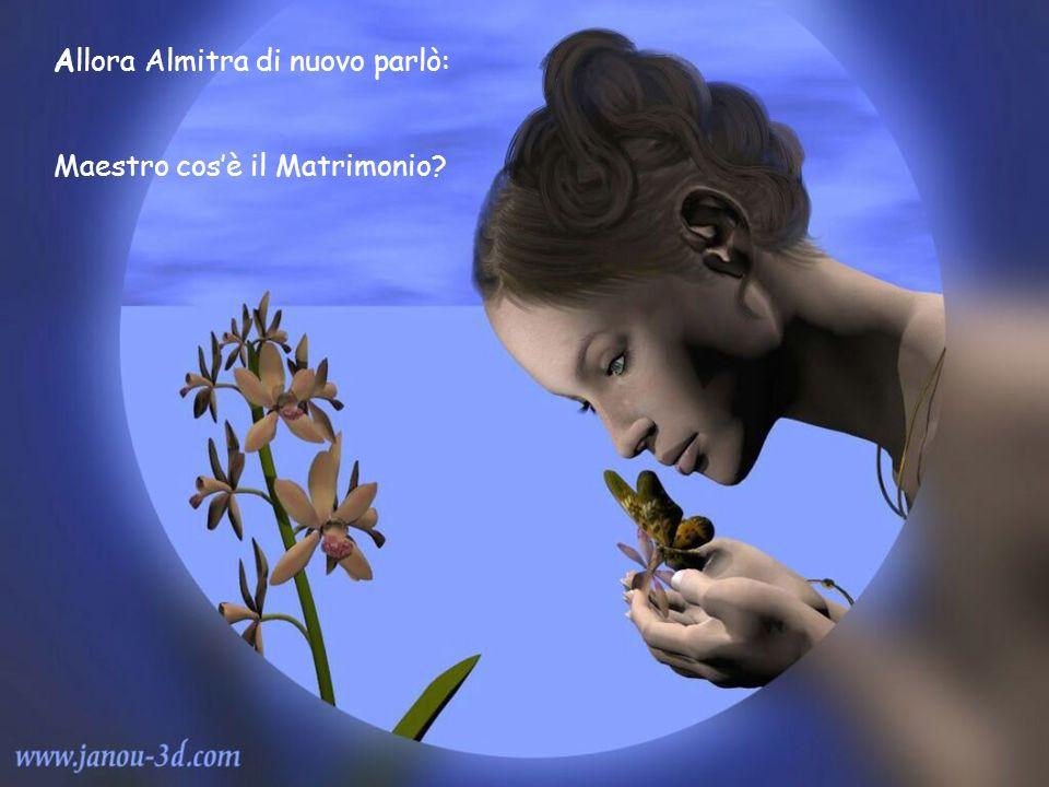Allora Almitra di nuovo parlò: Maestro cosè il Matrimonio?
