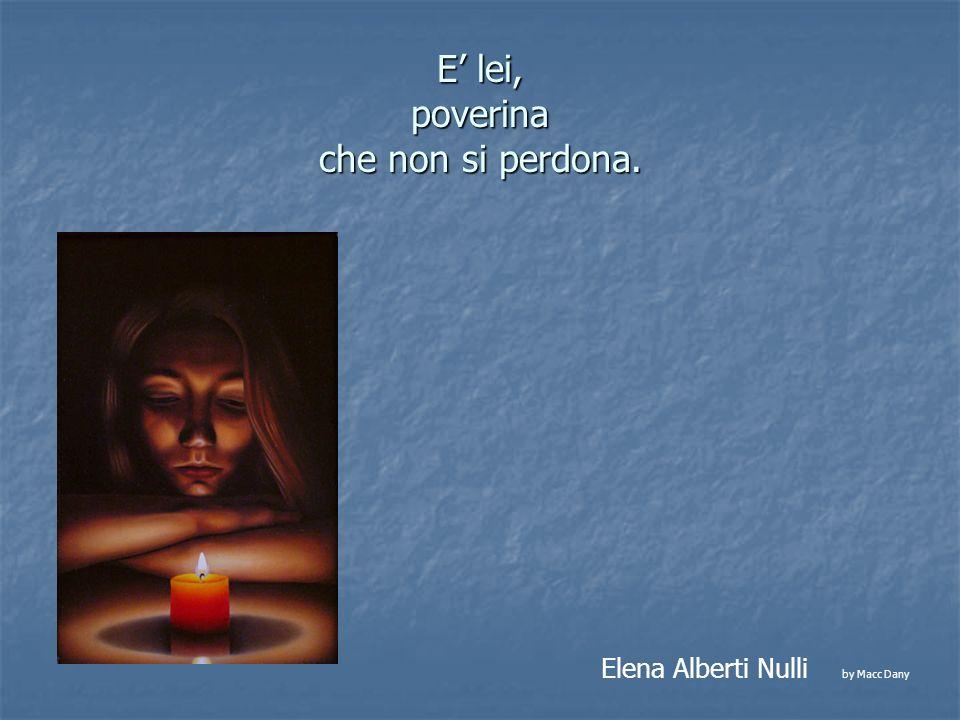 E lei, poverina che non si perdona. Elena Alberti Nulli by Macc Dany