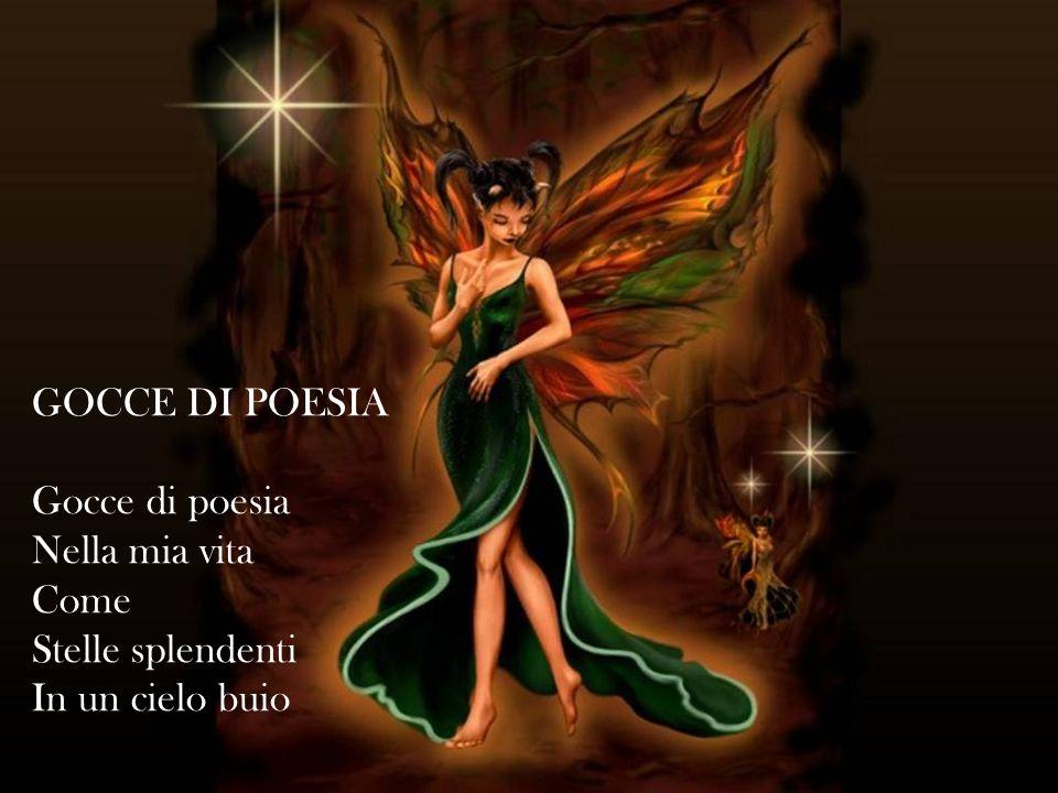 GOCCE DI POESIA Gocce di poesia Nella mia vita Come Stelle splendenti In un cielo buio