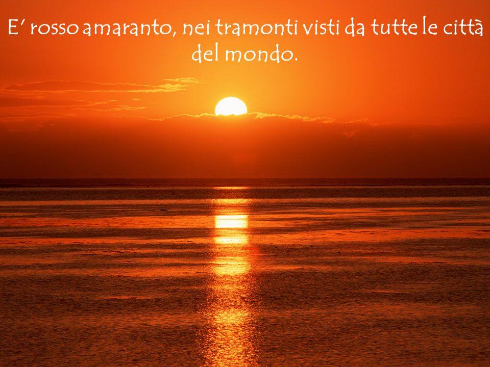 Diapositiva sommario E' rosso amaranto, nei tramonti visti da tutte le città del mondo.