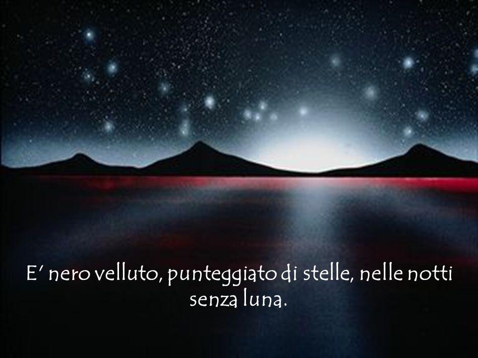 Diapositiva sommario E' nero velluto, punteggiato di stelle, nelle notti senza luna.